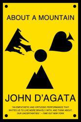 About a Mountain A digital copy of  About a Mountain  by John D'Agata. Download is immediately available upon purchase!
