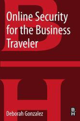 Online Security for the Business Traveler A digital copy of  Online Security for the Business Traveler  by Deborah Gonzalez. Download is immediately available upon purchase!