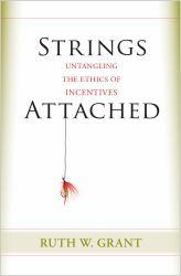 Strings Attached: Untangling the Ethics of Incentives Excellent Marketplace listings for  Strings Attached: Untangling the Ethics of Incentives  by Ruth W. Grant starting as low as $11.19!