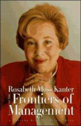 Rosabeth Moss Kanter on the Frontiers of Management Excellent Marketplace listings for  Rosabeth Moss Kanter on the Frontiers of Management  by Rosabeth Moss Kanter starting as low as $1.99!