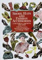 Shoes, Hats, and Fashion Accessories : A Pictorial Archive 1850-1940 Excellent Marketplace listings for  Shoes, Hats, and Fashion Accessories : A Pictorial Archive 1850-1940  by Carol Belanger Grafton starting as low as $1.99!