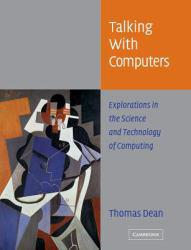 Talking With Computers : Explorations in the Science and Technology of Computing Excellent Marketplace listings for  Talking With Computers : Explorations in the Science and Technology of Computing  by Thomas Dean starting as low as $9.95!