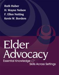Elder Advocacy A digital copy of  Elder Advocacy  by Ruth Huber, H. Wayne Nelson, F. Ellen Netting and Kevin W. Borders. Download is immediately available upon purchase!