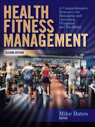 Health Fitness Management: Comprehensive Resource for Managing and Operating Programs and Facilities A New copy of  Health Fitness Management: Comprehensive Resource for Managing and Operating Programs and Facilities  by Mike Bates. Ships directly from Textbooks.com