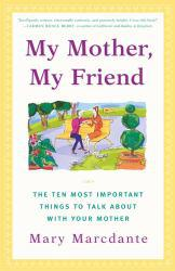 My Mother, My Friend: The Ten Most Important Things to Talk about with Your Mother Excellent Marketplace listings for  My Mother, My Friend: The Ten Most Important Things to Talk about with Your Mother  by Mary Marcdante starting as low as $1.99!