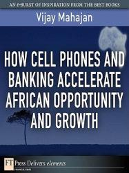 How Cell Phones and Banking Accelerate African Opportunity and Growth A digital copy of  How Cell Phones and Banking Accelerate African Opportunity and Growth  by Vijay Mahajan. Download is immediately available upon purchase!