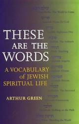 These Are the Words : A Vocabulary of Jewish Spiritual Life Excellent Marketplace listings for  These Are the Words : A Vocabulary of Jewish Spiritual Life  by Arthur Green starting as low as $1.99!