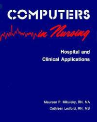 Computers in Nursing : Hospital and Clinical Applications Excellent Marketplace listings for  Computers in Nursing : Hospital and Clinical Applications  by Maureen P. Mikuleky starting as low as $2.10!