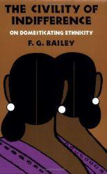 Civility of Indifference : On Domesticating Ethnicity Excellent Marketplace listings for  Civility of Indifference : On Domesticating Ethnicity  by F. G. Bailey starting as low as $1.99!