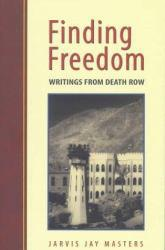 Finding Freedom : Writings from Death Row Excellent Marketplace listings for  Finding Freedom : Writings from Death Row  by Jarvis J. Masters starting as low as $3.49!