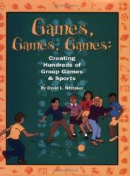 Games, Games, Games : Creating Hundreds of Group Games & Sports Excellent Marketplace listings for  Games, Games, Games : Creating Hundreds of Group Games & Sports  by David L. Whitaker starting as low as $1.99!