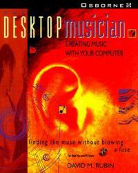 Desktop Musician : Creating Music with Your Computer / With CD Excellent Marketplace listings for  Desktop Musician : Creating Music with Your Computer / With CD  by David M. Rubin starting as low as $2.32!