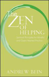 Zen of Helping Excellent Marketplace listings for  Zen of Helping  by Andrew Bein starting as low as $33.12!