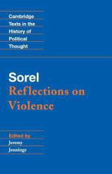 Sorel : Reflections on Violence A hand-inspected Used copy of  Sorel : Reflections on Violence  by Jeremy  Ed. Jennings and Georges Sorel. Ships directly from Textbooks.com