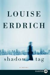 Shadow Tag Excellent Marketplace listings for  Shadow Tag  by Louise Erdrich starting as low as $1.99!