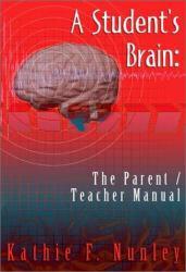 Student's Brain : Parent / Teacher Manual - Kathie F. Nunley