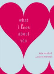 What I Love About You Excellent Marketplace listings for  What I Love About You  by Kate Marshall starting as low as $1.99!