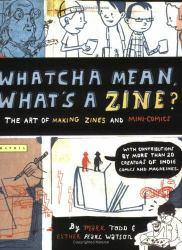 Whatcha Mean, What's a Zine?: Art Of Making Zines And Mini-Comics Excellent Marketplace listings for  Whatcha Mean, What's a Zine?: Art Of Making Zines And Mini-Comics  by Mark Todd starting as low as $1.99!