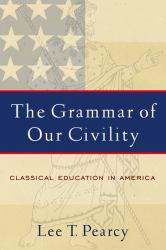 Grammar of Our Civility : Classical Education in America A New copy of  Grammar of Our Civility : Classical Education in America  by Pearcy. Ships directly from Textbooks.com