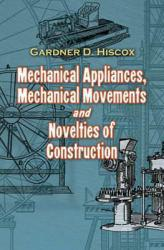 MECHANICAL APPLIANCES, MECHANICAL MOVEMENTS AND NOVELTIES OF CONSTRUCTI A digital copy of  MECHANICAL APPLIANCES, MECHANICAL MOVEMENTS AND NOVELTIES OF CONSTRUCTI  by Hiscox. Download is immediately available upon purchase!