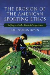 Erosion of the American Sporting Ethos Excellent Marketplace listings for  Erosion of the American Sporting Ethos  by Joel Nathan Rosen starting as low as $39.25!