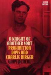 Knight of Another Sort : Prohibition Days and Charlie Birger - Gary DeNeal