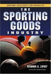 Sporting Goods Industry: History, Practices and Products Excellent Marketplace listings for  Sporting Goods Industry: History, Practices and Products  by Richard A. Lipsey starting as low as $1.99!