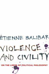 Violence and Civility: On the Limits of Political Philosophy A digital copy of  Violence and Civility: On the Limits of Political Philosophy  by Etienne Balibar. Download is immediately available upon purchase!