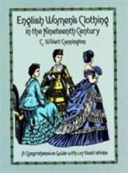 English Women's Clothing in the Nineteenth Century : A Comprehensive Guide with 1,117 Illustrations Excellent Marketplace listings for  English Women's Clothing in the Nineteenth Century : A Comprehensive Guide with 1,117 Illustrations  by Cunnington starting as low as $11.48!