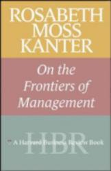 Rosabeth M. Kanter on Frontiers of Management Excellent Marketplace listings for  Rosabeth M. Kanter on Frontiers of Management  by Rosabeth Moss Kanter starting as low as $10.20!