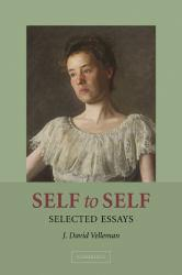 Self to Self: Selected Essays Excellent Marketplace listings for  Self to Self: Selected Essays  by Velleman starting as low as $51.54!