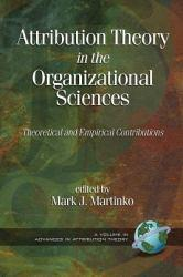 Attribution Theory in the Organizational Sciences A digital copy of  Attribution Theory in the Organizational Sciences  by Jerry S. Martinko. Download is immediately available upon purchase!