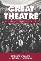 Great Theatre : The American Congress in the 1990's - Herbert F.  Ed. Weisberg and Samuel C.  Ed. Patterson