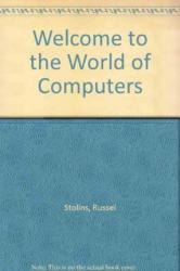 Welcome to the World of Computers Excellent Marketplace listings for  Welcome to the World of Computers  by Russel Stolins starting as low as $1.99!