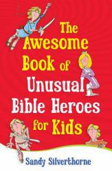 Awesome Book of Unusual Bible Heroes for Kids A digital copy of  Awesome Book of Unusual Bible Heroes for Kids  by Sandy Silverthorne. Download is immediately available upon purchase!