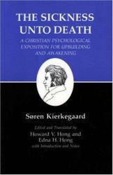 Sickness Unto Death: A Christian Psychological Exposition for Upbuilding and Awakening - Soren Kierkegaard, Edna H. Hong, Howard V.  Eds. Hong and Translators