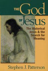 God of Jesus : The Historical Jesus and the Search for Meaning - Stephen J. Patterson