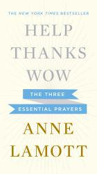 Help, Thanks, Wow: The Three Essential Prayers Excellent Marketplace listings for  Help, Thanks, Wow: The Three Essential Prayers  by Anne Lamott starting as low as $1.99!