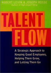 Talent Flow : A Strategic Approach to Keeping Good Employees, Helping Them Grow, and Letting Them Go Excellent Marketplace listings for  Talent Flow : A Strategic Approach to Keeping Good Employees, Helping Them Grow, and Letting Them Go  by Robert A. Levin and Joseph G. Rosse starting as low as $1.99!