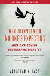What to Expect When No One's Expecting: America's Coming Demographic Disaster Excellent Marketplace listings for  What to Expect When No One's Expecting: America's Coming Demographic Disaster  by Jonathan V. Last starting as low as $1.99!