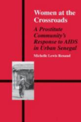 Women at the Crossroads : A Prostitute Community's Response to AIDS in Urban Senegal - Michelle Lewis Renaud