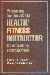 Preparing for the ACSM Health/Fitness Instructor Certification Examination Excellent Marketplace listings for  Preparing for the ACSM Health/Fitness Instructor Certification Examination  by Larry Isaacs and Roberta Pohlman starting as low as $1.99!