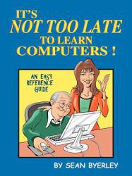 It's Not Too Late To Learn Computers Excellent Marketplace listings for  It's Not Too Late To Learn Computers  by Sean Byerley starting as low as $3.70!