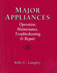 Major Appliances : Operation, Maintenance, Troubleshooting And Repair Excellent Marketplace listings for  Major Appliances : Operation, Maintenance, Troubleshooting And Repair  by Billy C. Langley starting as low as $36.94!