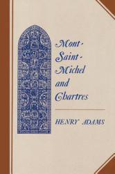 Mont-Saint-Michel and Chartres : A Study of 13th Century Unity - Henry Adams