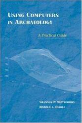 Using Computers in Archaeology : A Practical Guide Excellent Marketplace listings for  Using Computers in Archaeology : A Practical Guide  by Shannon P. McPherron starting as low as $2.25!