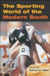 Sporting World of the Modern South A hand-inspected Used copy of  Sporting World of the Modern South  by Patrick B. Miller. Ships directly from Textbooks.com