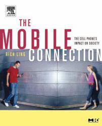 Mobile Connection : Cell Phone's Impact on Society A digital copy of  Mobile Connection : Cell Phone's Impact on Society  by Rich Ling. Download is immediately available upon purchase!