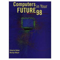 Computers in Your Future 98 Excellent Marketplace listings for  Computers in Your Future 98  by Roberta Baber and Marilyn Meyer starting as low as $3.00!
