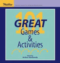 101 Great Games and Activities (Looseleaf) - Arthur B.  VanGundy
